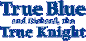 TRUE BLUE & RICHARD, THE TRUE KNIGHT